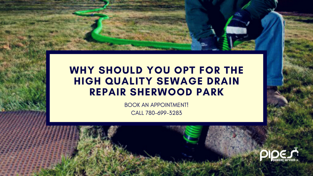 Why Should You Opt For The High-Quality Sewage Drain Repair Sherwood Park